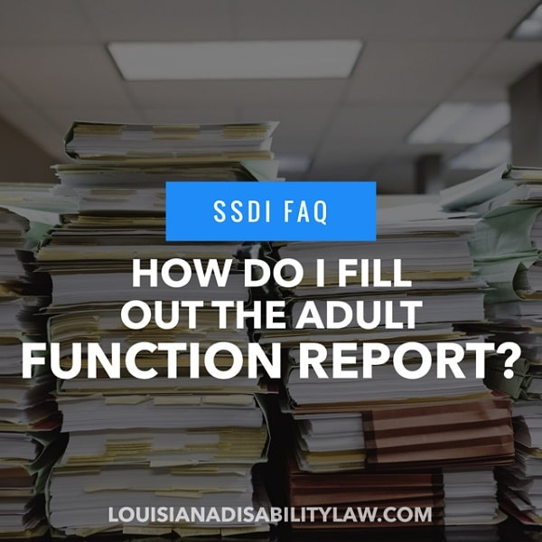 SSDI FAQ: How do I fill out the Adult Function Report?
