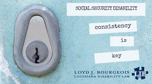 Social Security Disability - Consistency is Key