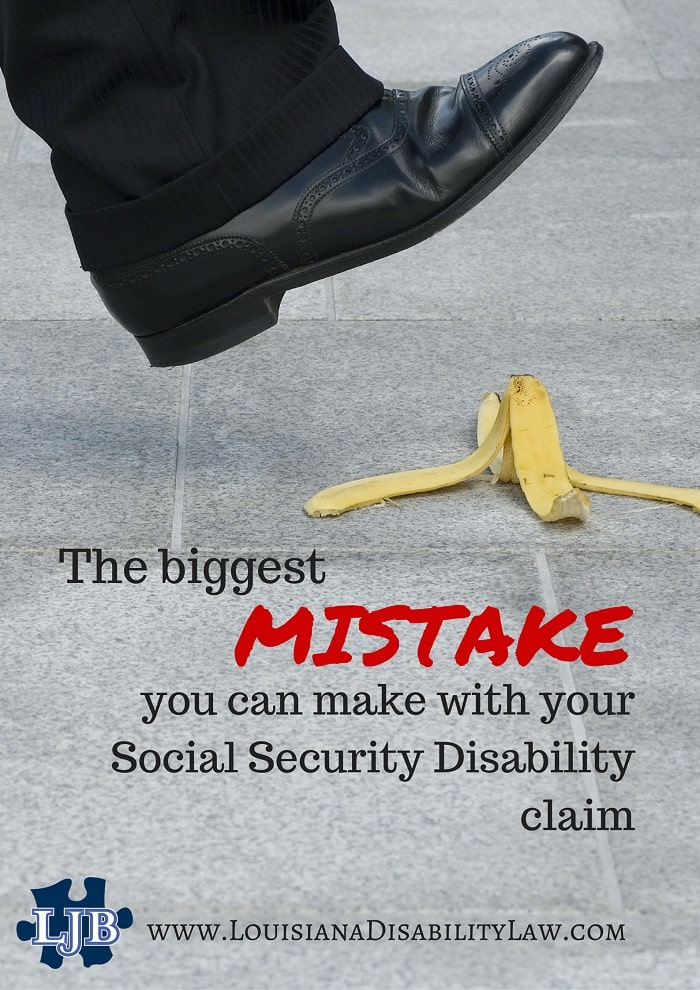 The biggest mistake you can make with your Social Security Disability claim