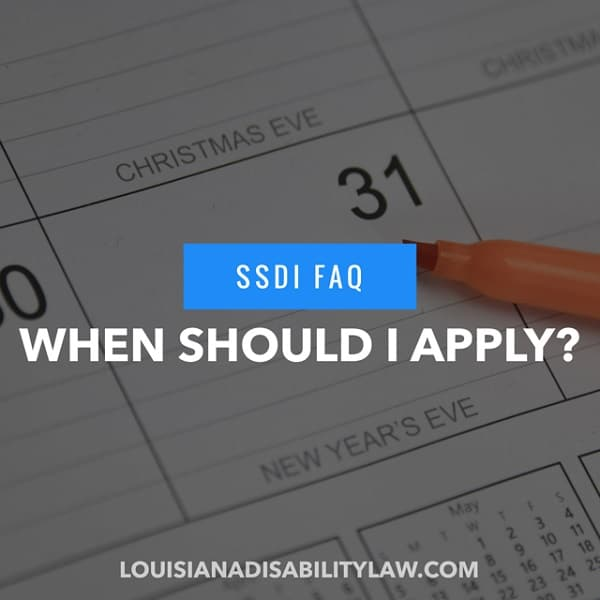 SSDI FAQ: When Should I apply?