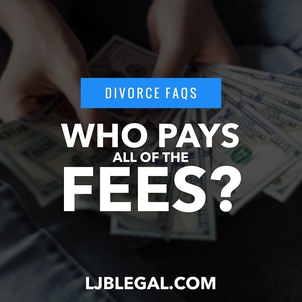 Divorce FAQ: Who Pays all of the Fees?