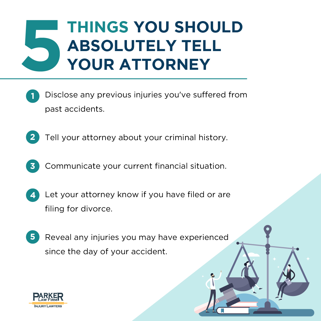 Five Things You Should Tell Your Attorney Parker Law Firm