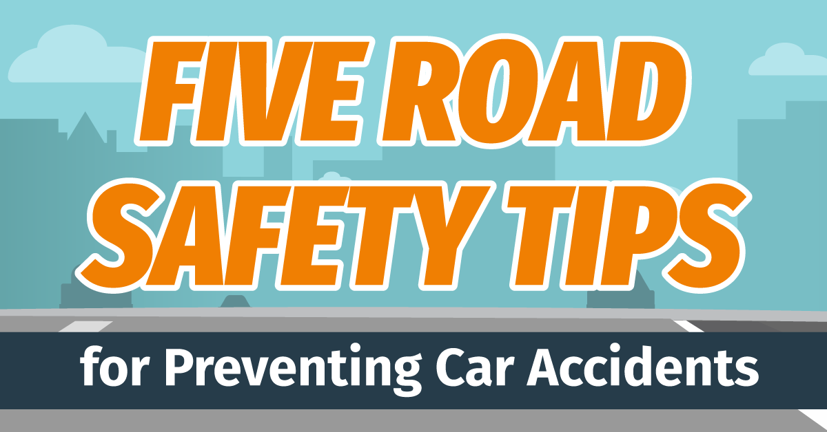 Five Road Safety Tips for Preventing Car Accidents