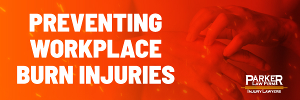 Preventing Workplace Burn Injuries The Parker Law Firm