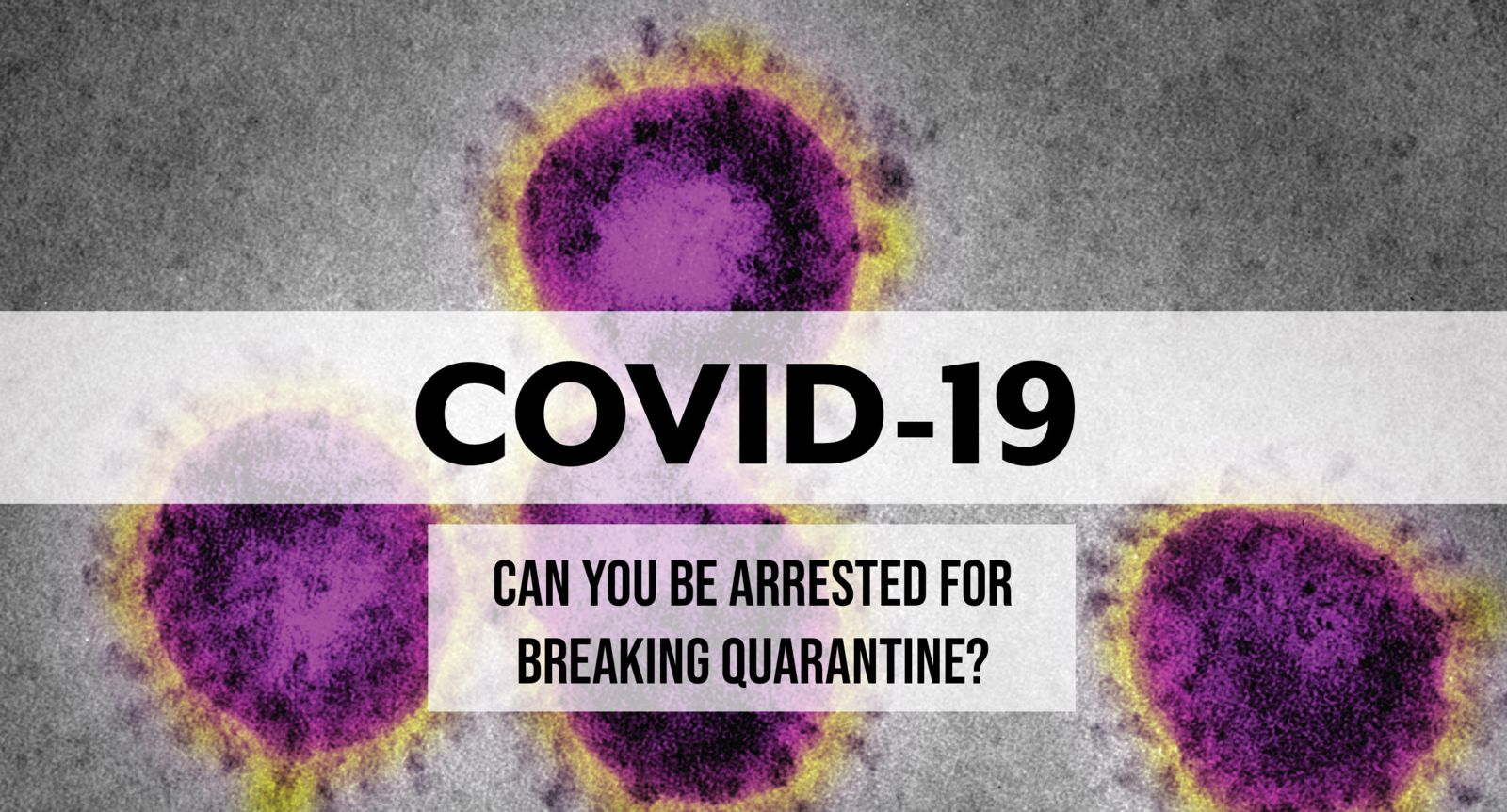 An image of COVID-19 and Coronavirus with the question: Can you be arrested for breaking coronavirus quarantine in Florida?