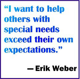 I want to help others with special needs exceed their own expectations.