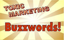 Toxic Marketing Buzzwords!