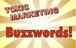 Toxic Marketing Buzzwords!