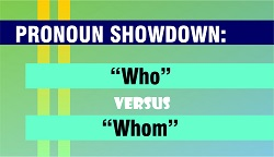 Pronoun Showdown: Who Versus Whom
