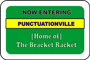 Now Entering Punctuationville, Home of the Bracket Racket
