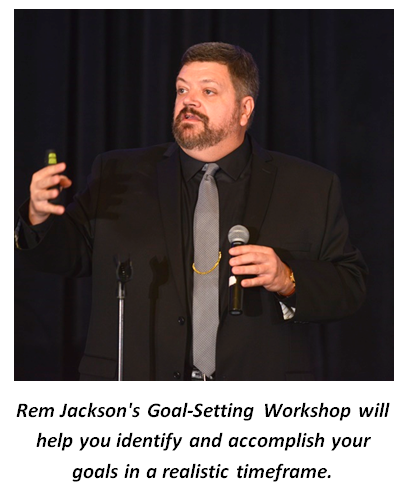 Rem Jackson's Goal-setting Workshop will help you identify and accomplish your goals in a realistic timeframe.