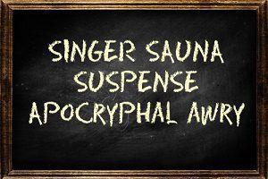 Singer Sauna Suspense, Apocryphal Awry on a Chalkboard