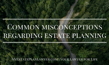 Common Misconceptions Regarding Estate Planning Text