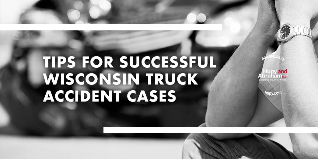 Tips For Successful Wisconsin Truck Accident Cases
