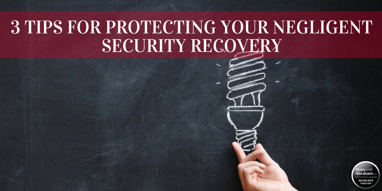 These helpful tips can protect your rights after a negligent security incident