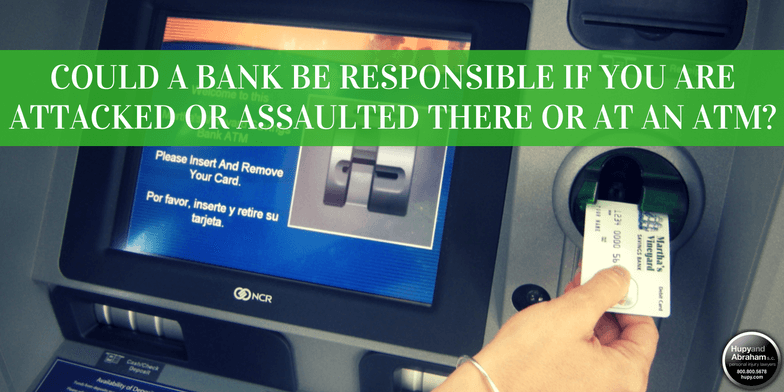 You may have a potential security claim if you were attacked at a bank
