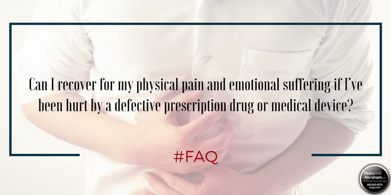 You can file a claim for the pain you endured from a defective medical device or drug