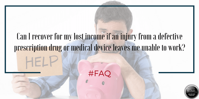 You can demand a recovery for lost income due to a defective medical device or drug