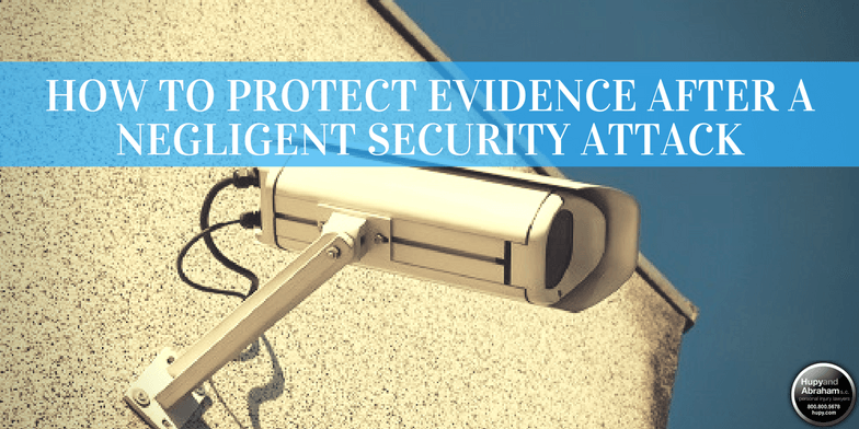 You must take steps to preserve evidence that will be vital to your negligent security case