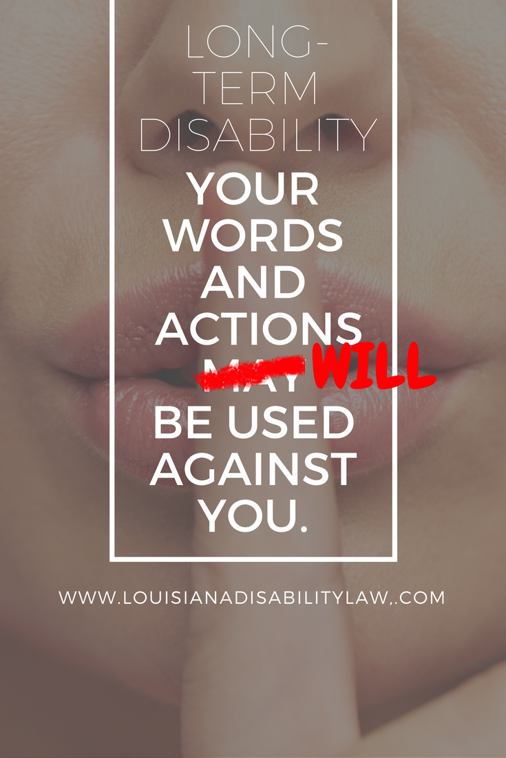 Long-Term Disability: Your words and actions will be used against you