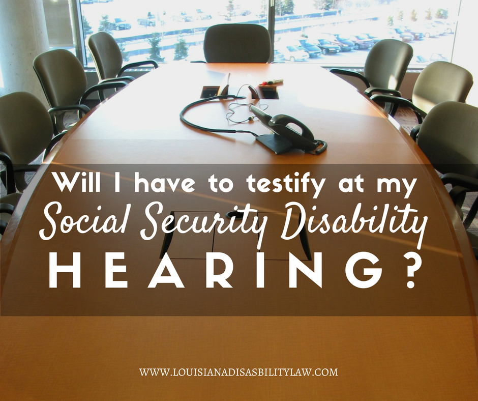 Will I have to testify at my SSDI hearing?