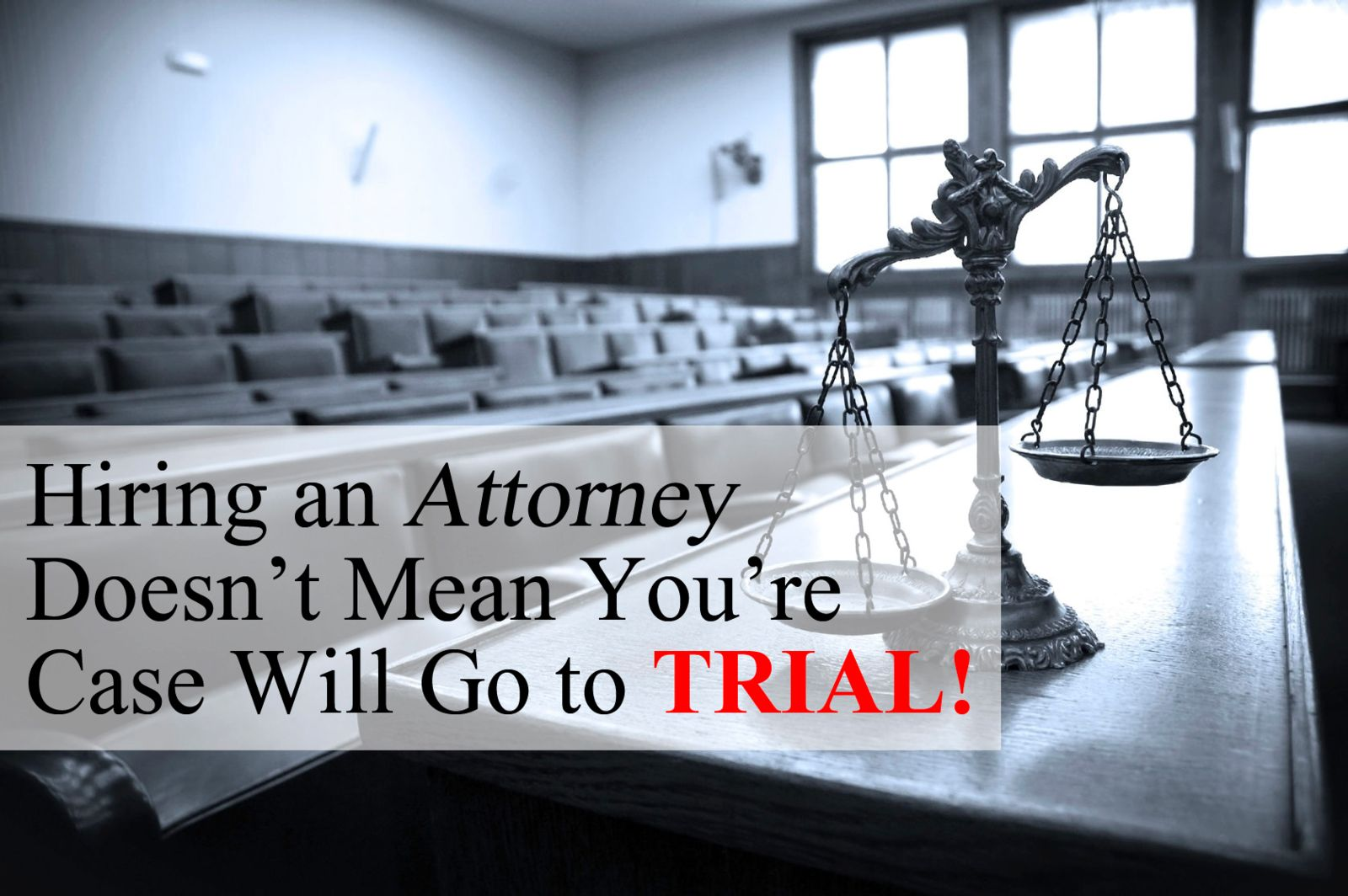 hiring attorney does not equal going to trial