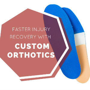 Faster Injury Recovery with Custom Orthotics