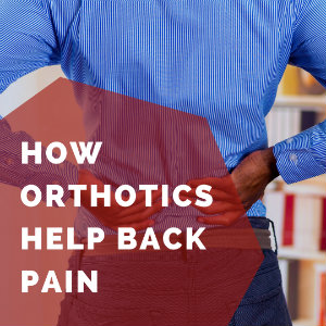 How Orthotics Help with Back Pain