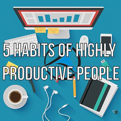 5 Habits of Highly Productive People