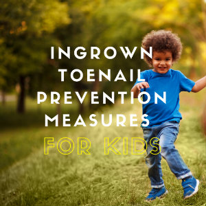 Ingrown Toenail Prevention Measures for Kids